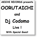 OORUTAICHI and Dj Codomo Live